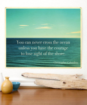 ... you have the courage to lose sight of the shore this ocean quote