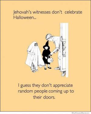 Jehovah's witnesses don't celebrate halloween – I guess they don ...