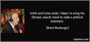 ... Olympic awards stand to make a political statement. - Brent Musburger