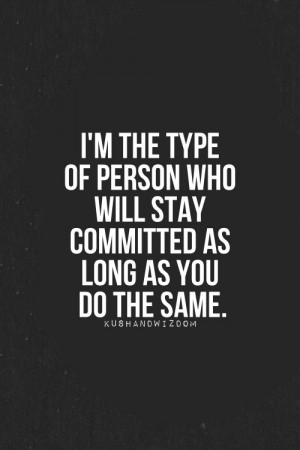 person who will stay committed as long as you do the same. Commitment ...