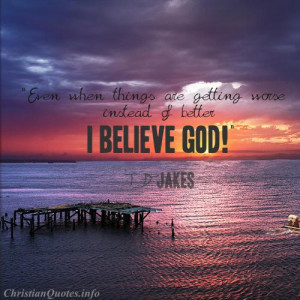 Jakes Quote – I Believe God View Image / Read Post