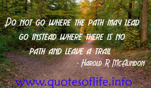 Do-not-go-where-the-path-may-lead-go-instead-where-there-is-no-path ...