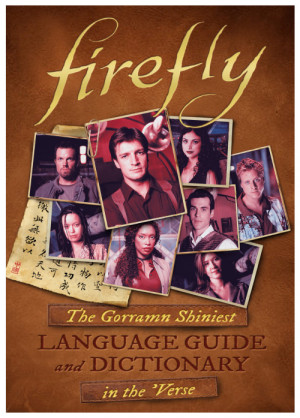 Firefly: The Gorramn Shiniest Language Guide and Dictionary in the ...
