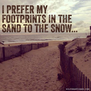 prefer my footprints in the sand to the snow Beach quote. This is a ...