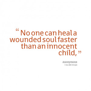 Quotes Picture: no one can heal a wounded soul faster than an innocent ...