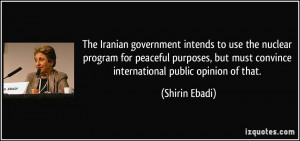 The Iranian government intends to use the nuclear program for peaceful ...