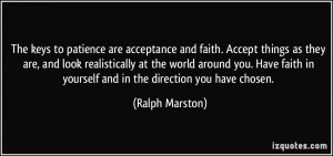 The keys to patience are acceptance and faith. Accept things as they ...