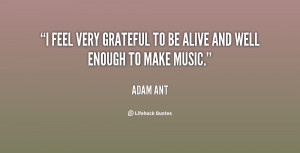 """feel very grateful to be alive and well enough to make music."""""""