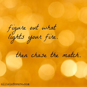 what lights your fire? #inspiration #quote #inspire http://www ...
