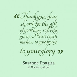 Quotes Picture: thank you, dear lord, for the gift of your love, so ...
