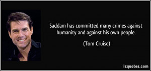 Saddam has committed many crimes against humanity and against his own ...