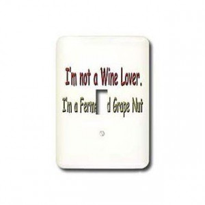 Funny Quotes And Sayings I m not a Wine Lover I m a Fermented Grape