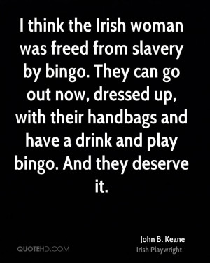 think the Irish woman was freed from slavery by bingo. They can go ...