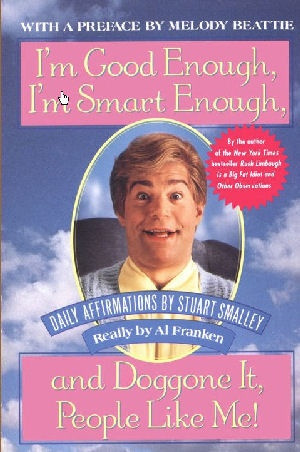 Positive Affirmations by Stuart Smalley lmao!!! When I read or post a ...