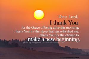 Lord, I Thank You For The Grace Of Being Alive This Morning, I Thank ...