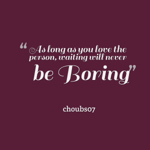 Boring Person Quotes Quotes picture: as long as you