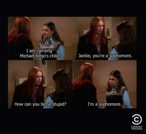 Jackie the sophomore ~ That '70s Show - Quotes