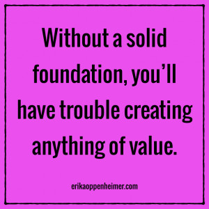 foundation, you'll have trouble creating anything of value. #quotes ...