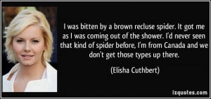 was bitten by a brown recluse spider. It got me as I was coming out ...