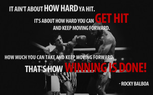 It ain't about HOW HARD you hit. It's about how hard you can get hit ...