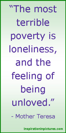 Mother Teresa Quote: The most terrible poverty is loneliness, and the ...