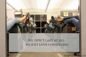 conserve-energy workers-always-love-conserving-energy work-hard-to ...