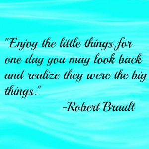 Enjoy the Little Things Quotes