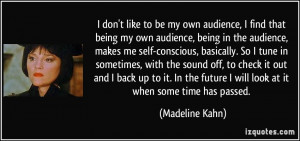 ... future I will look at it when some time has passed. - Madeline Kahn