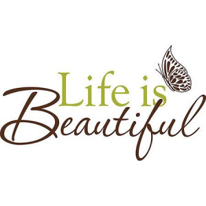lovely thought to be reminded of each day! Life is Beautiful Wall ...
