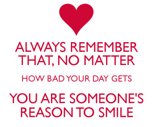You Are Someone 39 s Reason to Smile Quotes