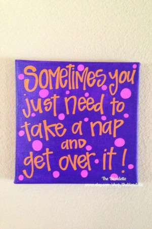 Sometimes you just need to take a nap and get over it quote 10 in x 10 ...