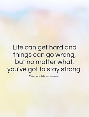 Life can get hard and things can go wrong, but no matter what, you've ...
