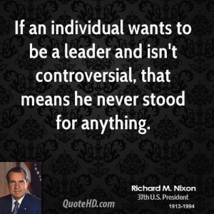 If an individual wants to be a leader and isn't controversial, that ...