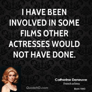 ... have been involved in some films other actresses would not have done