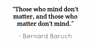 Those who mind don't matter, and those who matter don't
