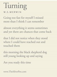 Turning by W. S. Merwin Are you ready this time?