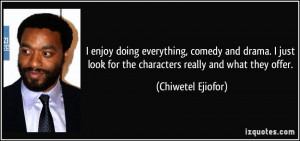 enjoy doing everything, comedy and drama. I just look for the ...
