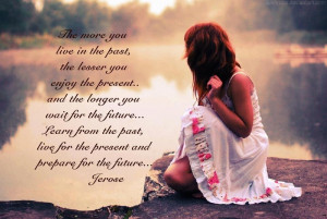 ... You Live In The Past The Lesser You Enjoy The Present - Future Quote