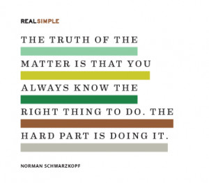 The truth of the matter is that you always know the right thing to do ...