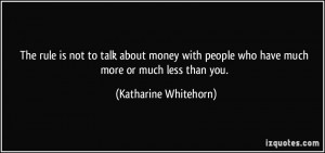 The rule is not to talk about money with people who have much more or ...