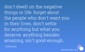 life. forget about the people who don't want you in their lives. don ...