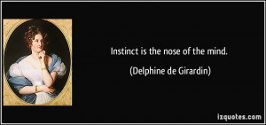 Instinct is the nose of the mind. - Delphine de Girardin