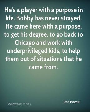 Don Maestri - He's a player with a purpose in life. Bobby has never ...