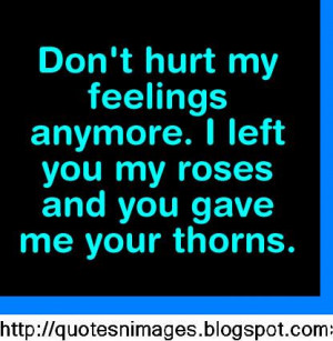 Don't hurt my feelings anymore. I left you some roses and you gave me ...