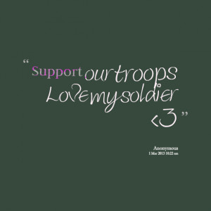 Quotes Picture: support our troops love my soldier