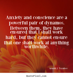 Motivational quote - Anxiety and conscience are a powerful pair of ...