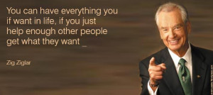 You can have everything you want in life, if you just help enough ...