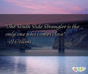 The South Side Strangler is the only one who comes close .