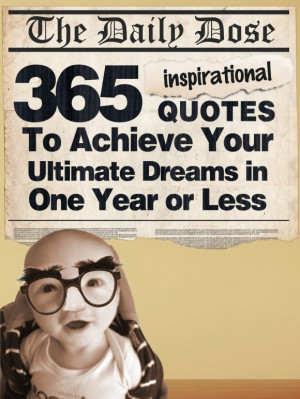 ... 365 Inspirational Quotes To Achieve Your Ultimate Dreams in One Year