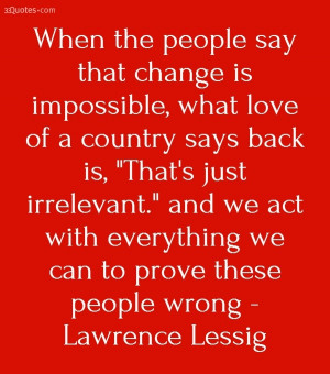 ... with everything we can to prove these people wrong - Lawrence Lessig